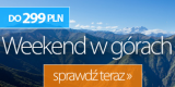 WEEKEND W GORACH DO 299PLN